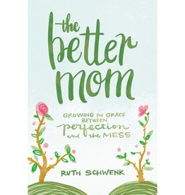 PATRICK AND RUTH SCHWENK The Better Mom