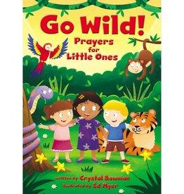 CRYSTAL BOWMAN Go Wild Prayers For Little Ones