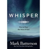Mark Batterson Whisper: How to Hear the Voice of God
