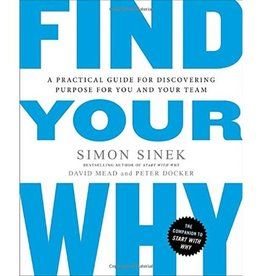 SIMON SINEK Find Your Why: A Practical Guide for Discovering Purpose for You and Your Team