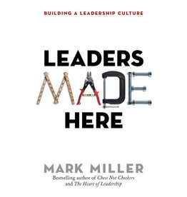 MARK MILLER Leaders Made Here: Building a Leadership Culture