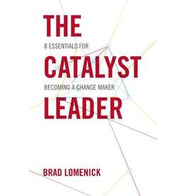 BRAD LOMENICK The Catalyst Leader