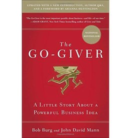 BOB BURG The Go-Giver: A Little Story about a Powerful Business Idea