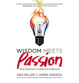 DAN MILLER Wisdom Meets Passion: When Generations Collide And Collaborate