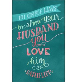 KATHI LIPP 101 Simple Ways To Show Your Husband You Love Him