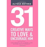 ALYSSA BETHKE 31 Creative Ways To Love & Encourage Him