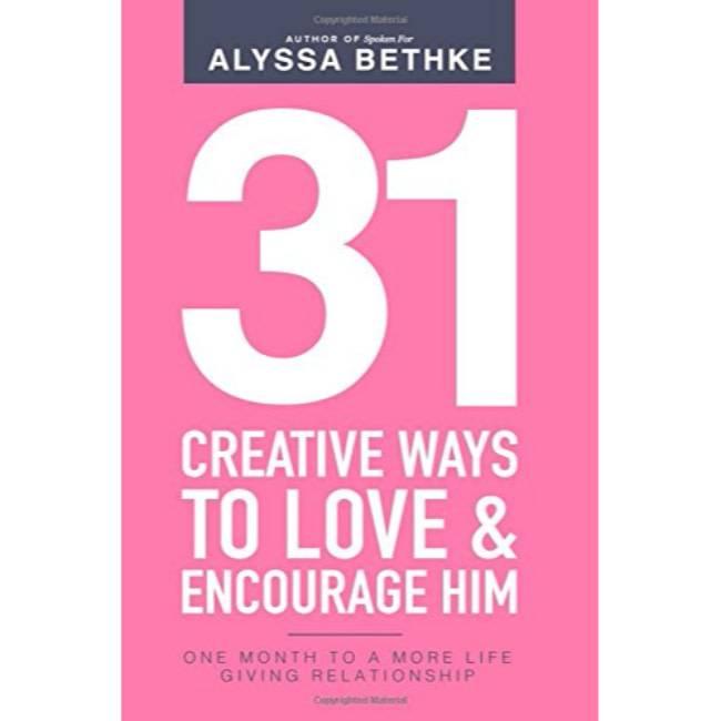 Alyssa Bethke 31 Creative Ways To Love & Encourage Him