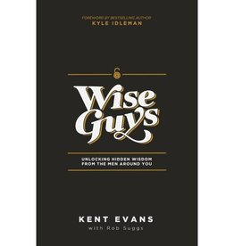 KENT EVANS Wise Guys: Unlocking Wisdom From The Men Around You