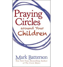 MARK BATTERSON Praying Circles Around Your Children