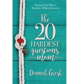 DANNAH GRESH The 20 Hardest Questions Every Mom Faces
