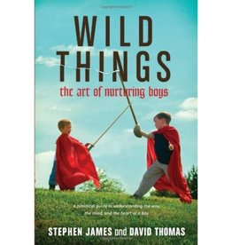STEPHEN JAMES Wild Things: The Art Of Nurturing Boys