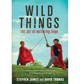 Stephen James Wild Things: The Art Of Nurturing Boys
