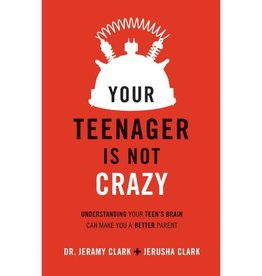 JERUSHA CLARK Your Teenager Is Not Crazy