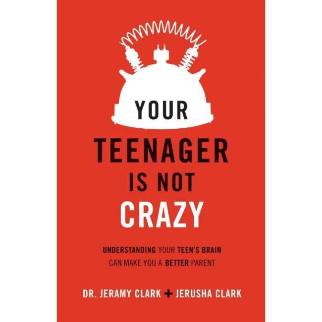 JERUSHA CLARK Your Teenager Is Not Crazy