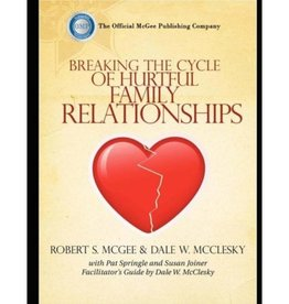 ROBERT S. MCGEE Breaking The Cycle Of Hurtful Family Relationships