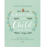 KATHE WUNNENBERG Grieving The Child I Never Knew