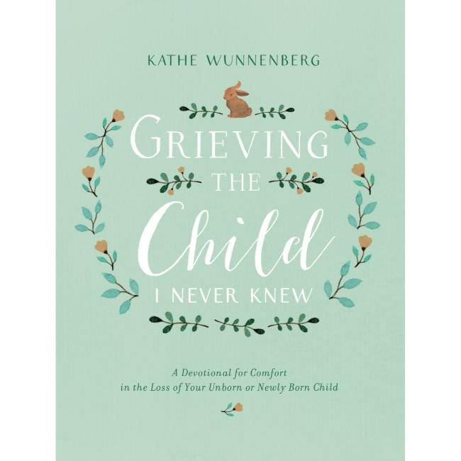 KATHE WUNNENBERG Grieving The Child I Never Knew