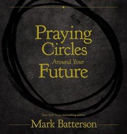 MARK BATTERSON Praying Circles Around Your Future