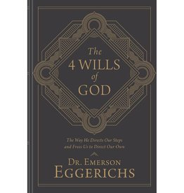 EMERSON EGGERICHS The 4 Wills of God: The Way He Directs Our Steps and Frees Us to Direct Our Own