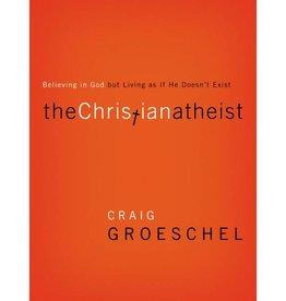 CRAIG GROESCHEL The Christian Atheist