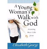 ELIZABETH GEORGE A Young Woman's Walk With God