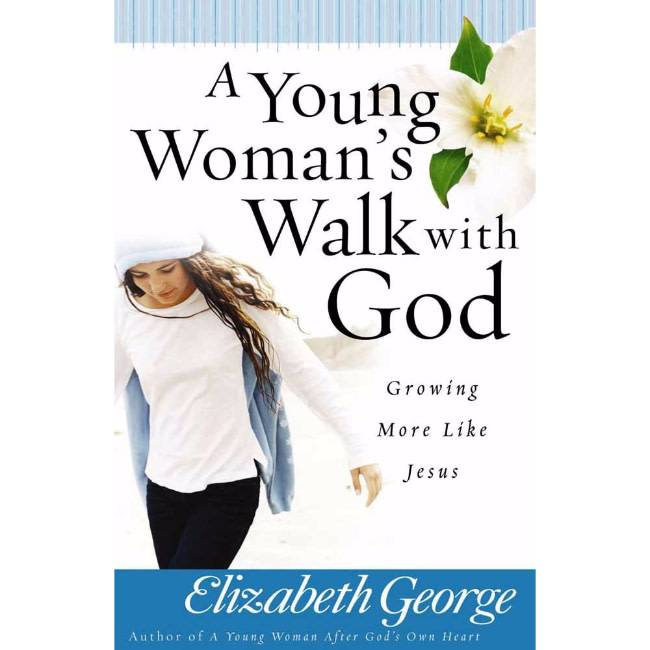 ELIZABETH GEORGE A Young Woman's Walk With God