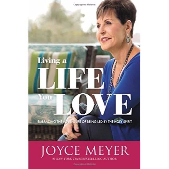 JOYCE MEYER Living a Life You Love: Embracing the Adventure of Being Led by the Holy Spirit
