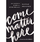 Hannah Brencher Come Matter Here