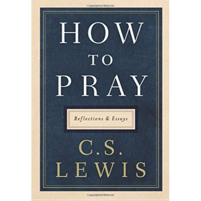 C S LEWIS How To Pray