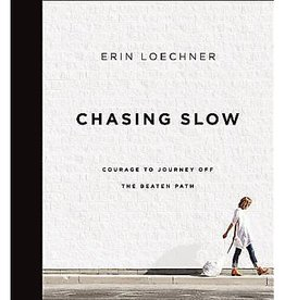 ERIN LOECHNER Chasing Slow: Courage To Journey Off The Beaten Path