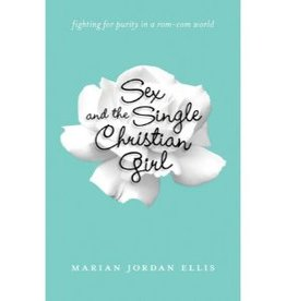 MARIAN JORDAN ELLIS Sex And The Single Christian Girl