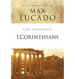 Max Lucado Life Lessons From 1 Corinthians