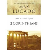 MAX LUCADO Life Lessons From 2 Corinthians