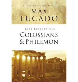 MAX LUCADO Life Lessons From Colossians & Philemon