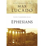 MAX LUCADO Life Lessons From Ephesians