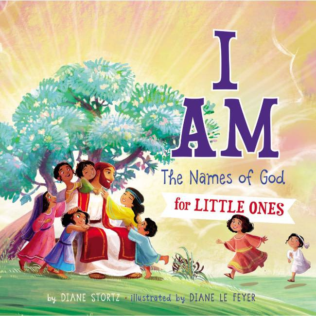 DIANE STORTZ I Am: The Names Of God For Little Ones