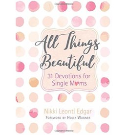 NIKKI LEONTI EDGAR All Things Beautiful - 31 Devotions For Single Moms