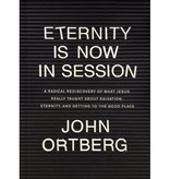 JOHN ORTBERG Eternity Is Now In Session