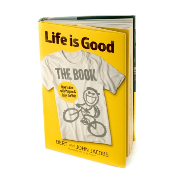 Life is Good Life is Good: The Book - How to Live With Purpose and Enjoy the Ride