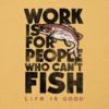 Men's Cool Tee, Work is for People Who Can't Fish