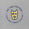 Men's Crusher L/S Tee Be The Person Your Dog Thinks You Are
