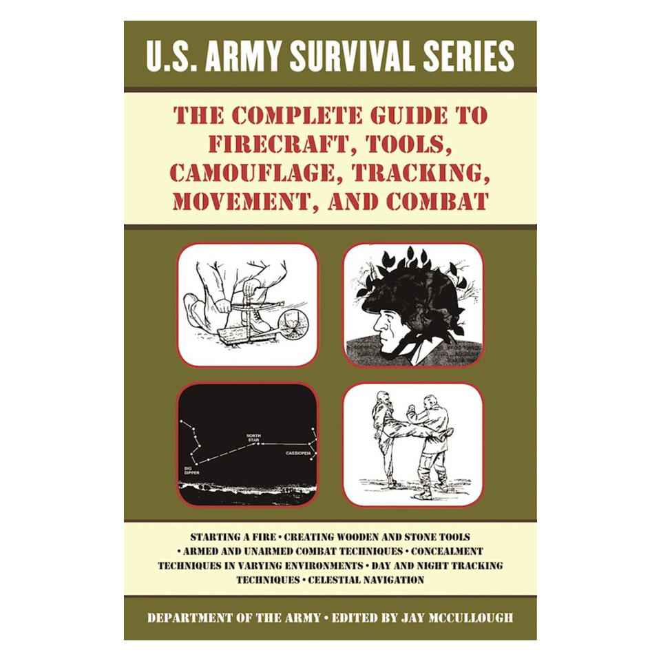 Simon & Schuster he Complete U.S. Army Survival Guide to Firecraft, Tools, Camouflage, Tracking, Movement, and Combat
