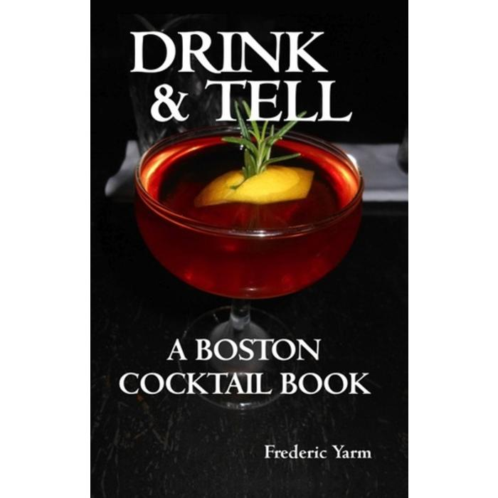 Drink & Tell: A Boston Cocktail Book by Frederic Yarm