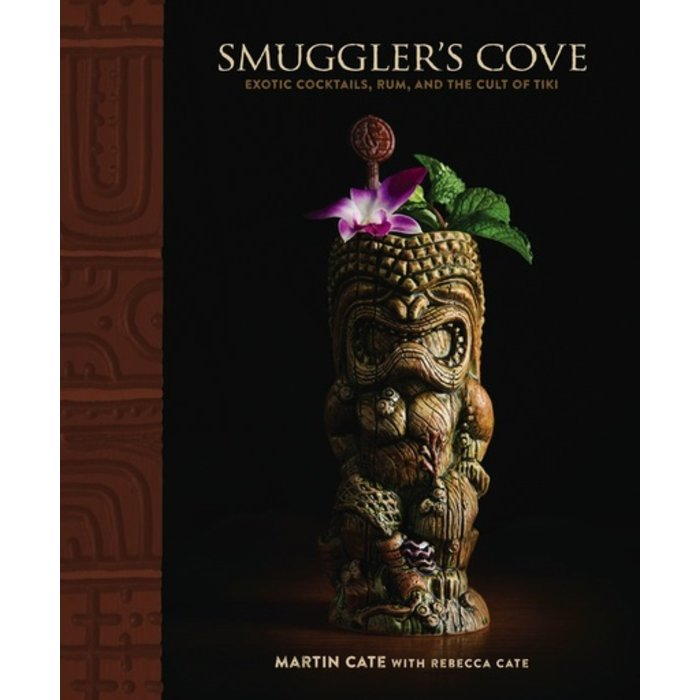 Smuggler's Cove: Exotic Cocktails, Rum, and the Cult of Tiki by Martin Cate and Rebecca Cate