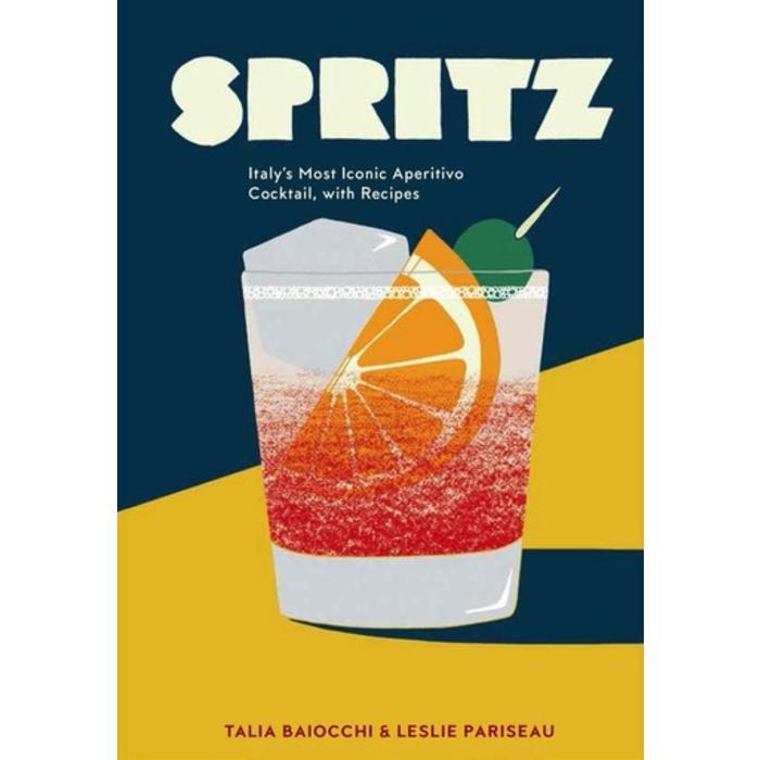 Spritz:Aperitivo Cocktails by Talia Baiocchi and Lesllie Pariseau