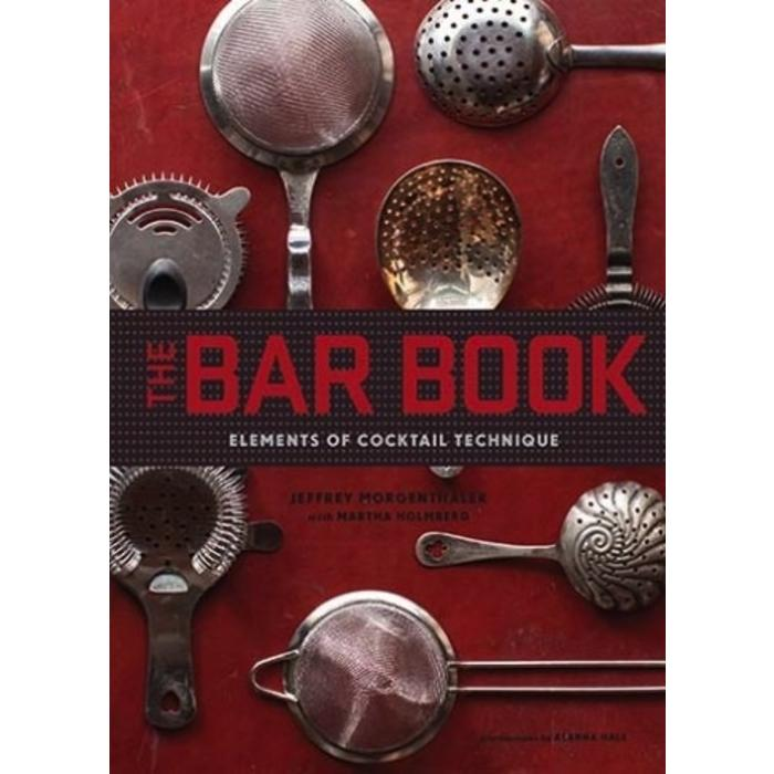 The Bar Book: Elements of Cocktail Technique By Jeffrey Morgenthaler