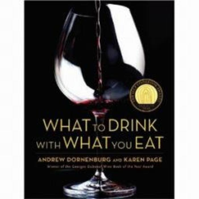 What to Drink with What You Eat by Andrew Dornenburg, Karen Page