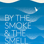 By the Smoke and the Smell: My Search for the Rare and Sublime on the Spirits Trail by Thad Vogler