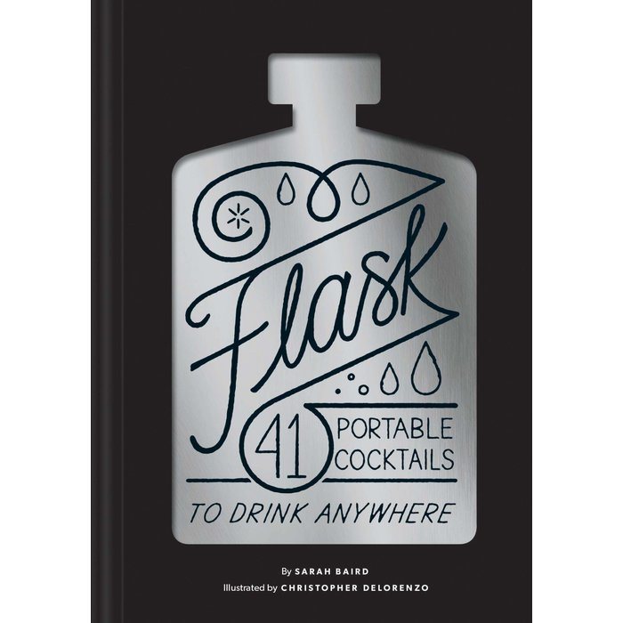 Flask: 41 Portable Cocktails to Drink Anywhere by Sarah Baird