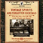 Vintage Spirits and Forgotten Cocktails: Prohibition Centennial Edition by Ted Haigh